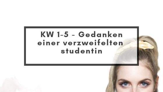 KW 1 – 5: Gedanken einer verzweifeltenStudentin