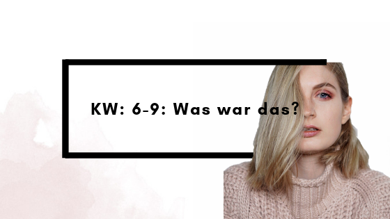 KW 6-9: Was war das?