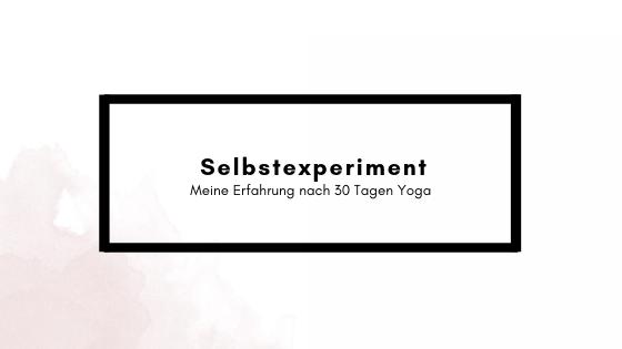 Selbstexperiment: So geht es mir nach der 30 Day YogaChallenge