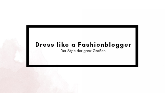 Dress like a Fashionblogger