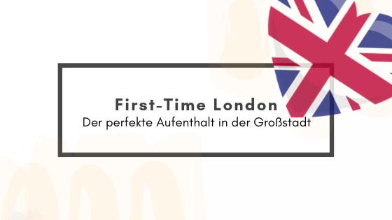 First-Time London – Der perfekte Aufenthalt in derGroßstadt
