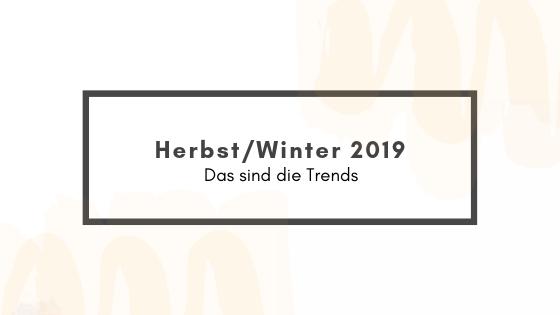 Herbst/Winter 2019 – Das sind dieTrends