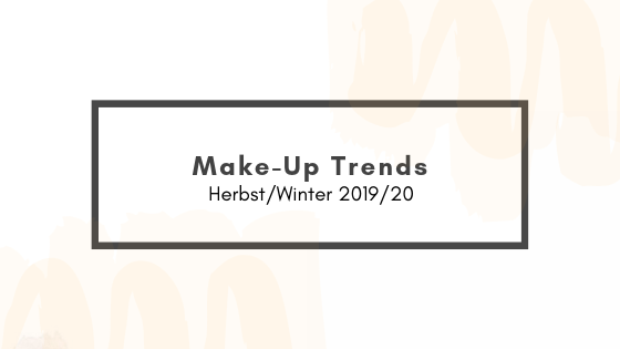 Make-Up Trend: Herbst/Winter 2019/2020