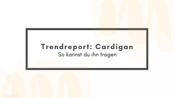 Trendreport: Cardigan