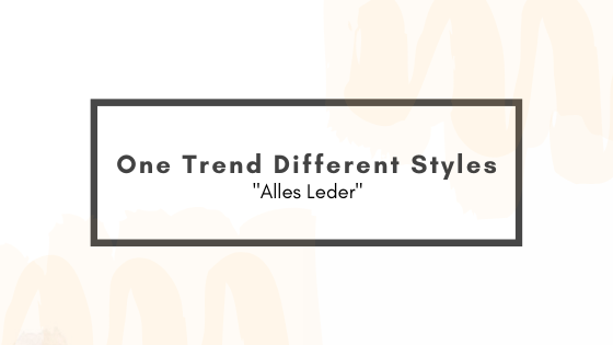 One Trend Different Styles – Alles Leder
