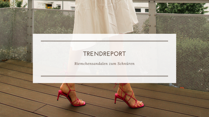 Trendreport – Riemchensandaletten zumBinden